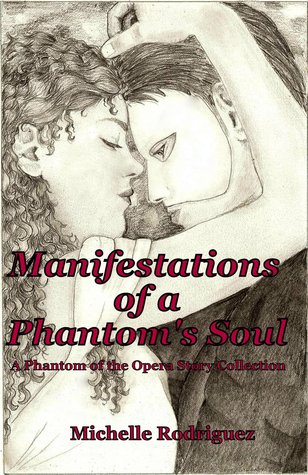 Manifestations of a phantom's soul: a phantom of the opera story collection (volume 1) by Michelle   Rodriguez