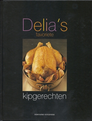 Ebook Delia's favoriete kipgerechten by Delia Smith PDF!
