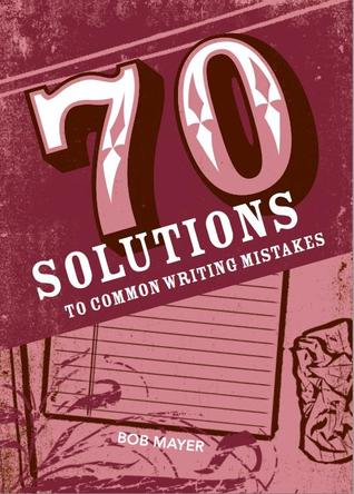 70 Solutions to Common Writing Mistakes by Bob Mayer