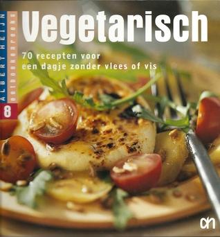 Vegetarisch : 70 recepten voor een dagje zonder vlees of vis (Eetboekenreeks, #8)