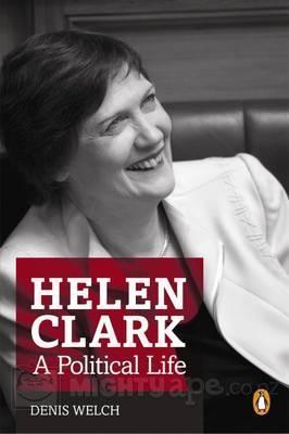 Helen Clark: A Political Life