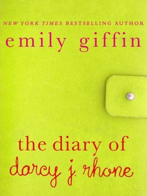 The Diary of Darcy J. Rhone by Emily Giffin