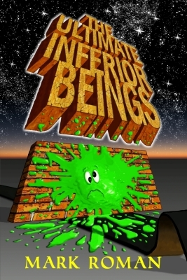 The Ultimate Inferior Beings by Mark  Roman