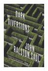 Dark Diversions by John Ralston Saul