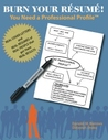 Burn Your Resume! You Need a Professional Profile