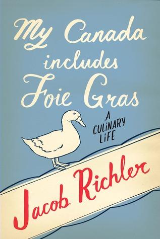 My Canada Includes Foie Gras by Jacob Richler
