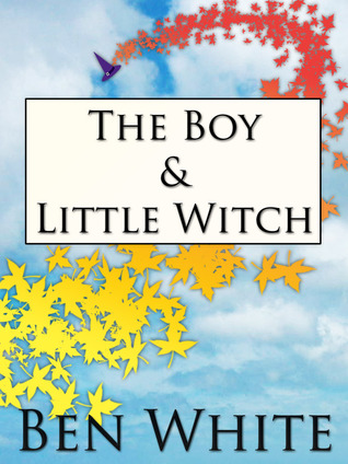 The Boy & Little Witch by Ben  White