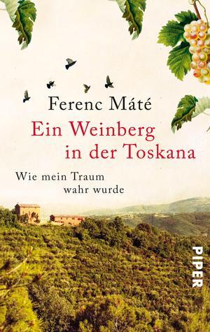 Ein Weinberg in der Toskana - Wie mein Traum wahr wurde