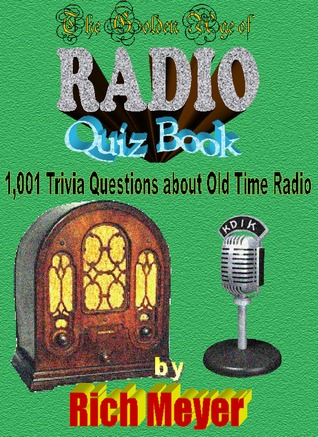 The Golden Age of Radio Quiz Book: 1,001 Trivia Questions About Old-Time Radio