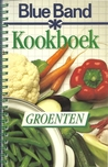 Blue Band kookboek : Groenten (Blue Band kookboek, #4)