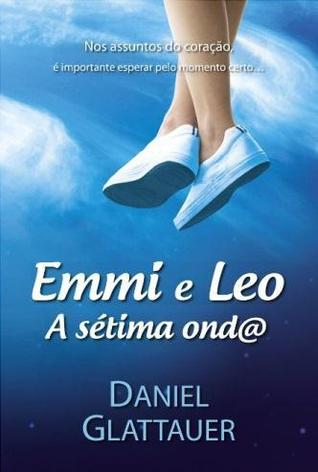 Emmi e Leo – A Sétima Onda by Daniel Glattauer