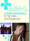 Dr. Tall, Dark...and Dangerous? by Lynne Marshall