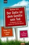 Der Dativ ist dem Genitiv sein Tod: Ein Wegweiser durch den Irrgarten der deutschen Sprache (Der Dativ ist dem Genitiv sein Tod, #1-3)