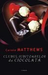 Clubul iubitoarelor de ciocolată by Carole Matthews