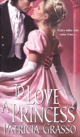 To Love a Princess by Patricia Grasso