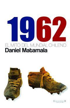 1962 El mito del Mundial chileno