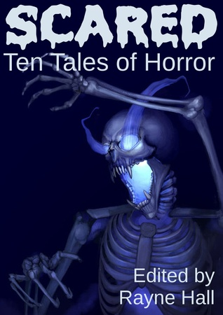Scared: ten tales of horror by Rayne Hall