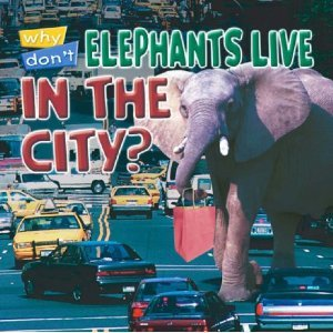 Why Don't Elephants Live In The City? (Animal Puzzlers)