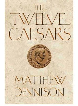 Twelve Caesars By Matthew Dennison
