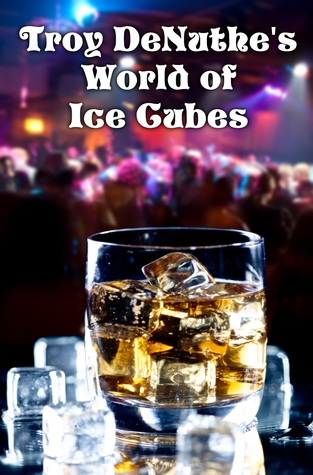 Troy DeNuthe's World of Ice Cubes by Troy DeNuthe