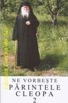Ne vorbeşte Părintele Cleopa vol 2