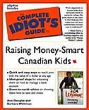 Complete Idiot's Guide To Raising Money Smart Canadian Kids