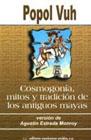 Popol Vuh: Cosmogonía, mitos y tradición de los antiguos mayas