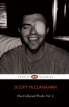The Collected Works, Vol. 1 by Scott McClanahan