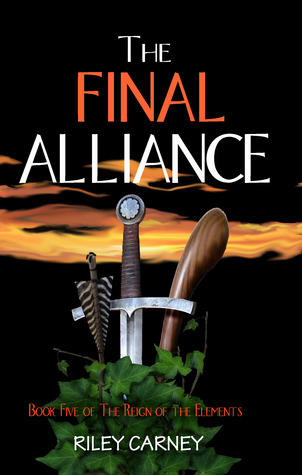 Ebook The Final Alliance: Book Five of the Reign of the Elements by Riley Carney read!