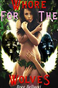 Whore For The Wolves by Bree Bellucci