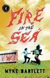 Fire in the Sea by Myke Bartlett
