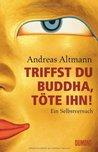 Triffst Du Buddha, Töte Ihn! Ein Selbstversuch