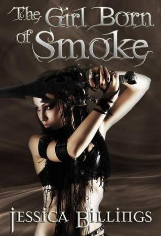 The Girl Born of Smoke by Jessica Billings
