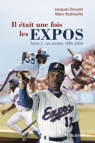 Il était une fois les Expos - Tome 2: Les années 1985-2004