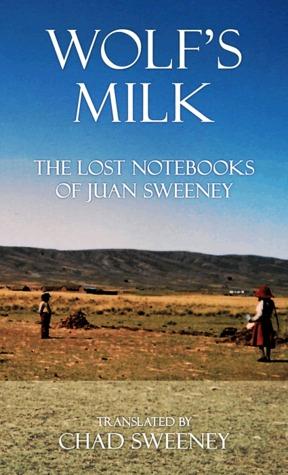 wolf-s-milk-the-lost-notebooks-of-juan-sweeney