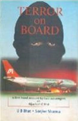 Terror On Board: A First Hand Account By Two Passengers On Hijacked Ic 814