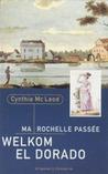 Ma Rochelle Passée, Welkom El Dorado by Cynthia McLeod