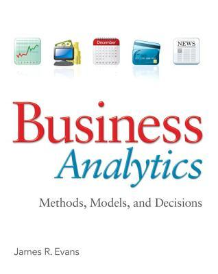 Business Analytics: Methods, Models, and Decisions