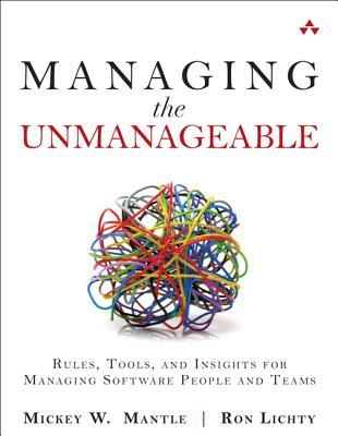 Ebook Managing the Unmanageable: Rules, Tools, and Insights for Managing Software People and Teams by Mickey W. Mantle read!