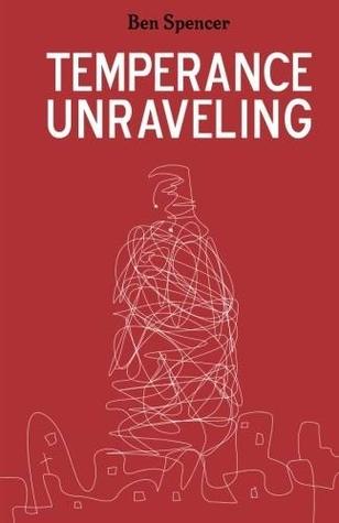 Temperance Unraveling by Ben Spencer
