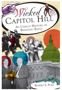Wicked Capitol Hill: An Unruly History of Behaving Badly