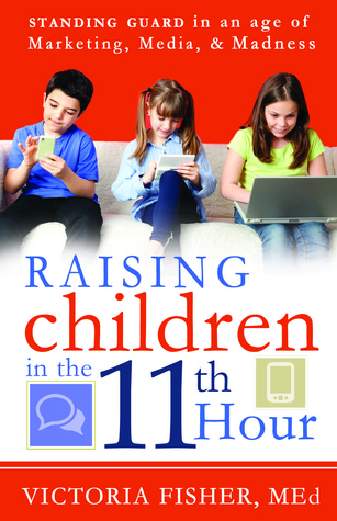 Raising Children in the 11th Hour by Victoria Fisher