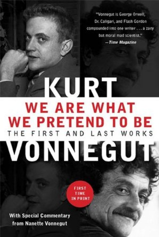 We Are What We Pretend To Be by Kurt Vonnegut Jr.