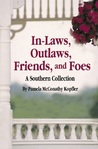 In-Laws, Outlaws, Friends, and Foes: A Southern Collection