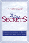 Writing Secrets: A Comprehensive Guide to Writing Fiction & Nonfiction in the LDS Market