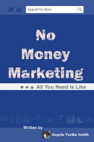 No Money Marketing by Angela Yuriko Smith