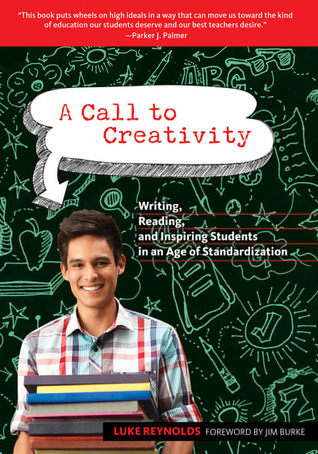 A Call to Creativity: Writing, Reading, and Inspiring Students in an Age of Standardization
