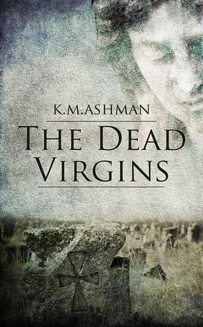 The Dead Virgins by K.M. Ashman