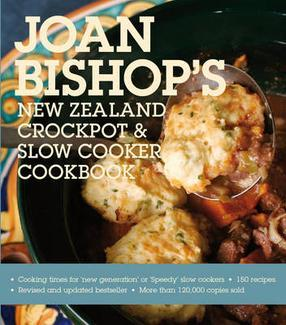 Joan Bishop's New Zealand Crockpot and Slow Cooker Cookbook by Joan Bishop