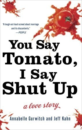 You Say Tomato, I Say Shut Up by Annabelle Gurwitch